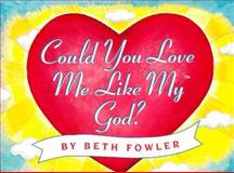 Could You Love Me Like My God?, Beth Fowler, 0684838443