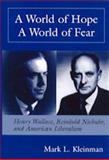 A World of Hope, a World of Fear : Henry A. Wallace, Reinhold Niebuhr and American Liberalism, Kleinman, Mark L., 0814208444
