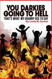 You Darkies Going to Hell... That's What My Granny Use to Say, Linda Dunton, 1500108448