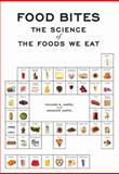 Food Bites : The Science of the Foods We Eat, Hartel, Richard and Hartel, AnnaKate, 0387758445