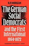The German Social Democrats and the First International, 1864-1872, Morgan, Roger, 0521088445