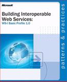 Building Interoperable Web Services : WS-I Basic Profile 1.0, Microsoft Official Academic Course Staff and Microsoft Corporation Staff, 0735618445