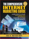The Comprehensive Internet Marketing Guide : Learn How to Utilize Vital Marketing Techniques Essential to Your Online Business, Eric V. Van Der Hope, 0977968448