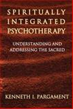 Spiritually Integrated Psychotherapy : Understanding and Addressing the Sacred, Pargament, Kenneth I., 1572308443