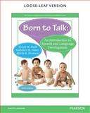 Born to Talk : An Introduction to Speech and Language Development, Loose-Leaf Version, Lloyd M. Hulit, Kathleen R. Fahey, Merle R. Howard, 0133828441