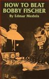 How to Beat Bobby Fischer, Edmar Mednis, 0486298442