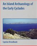An Island Archaeology of the Early Cyclades, Broodbank, Cyprian, 0521528445