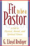 Fit to Be a Pastor : A Guide to Personal and Professional Fitness, Rediger, G. Lloyd, 0664258441