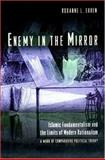Enemy in the Mirror - Islamic Fundamentalism and the Limits of Modern Rationalism: A Work of Comparative Political Theory, Euben, Roxanne L., 069105844X