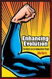Enhancing Evolution : The Ethical Case for Making Better People, Harris, John, 0691128448