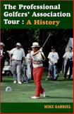 The Professional Golfers' Association Tour : A History, Gabriel, Mike, 0786408448