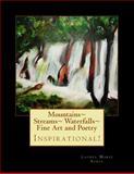 Mountains~ Streams~ Waterfalls~ Fine Art and Poetry, Laurel Marie Sobol, 1478108444