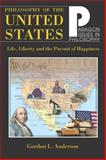 Philosophy of the United States : Life, Liberty and the Pursuit of Happiness, Anderson, Gordon L. and Anderson, Gordon, 1557788448