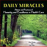 Daily Miracles : Stories and Practices of Humanity and Excellence in Healthcare, Briskin, Alan and Boller, Jan, 1930538448
