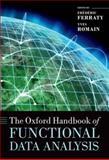 The Oxford Handbook of Functional Data Analysis, Frederic Ferraty, Yves Romain, 0199568448