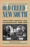 An Old Creed for the New South : Proslavery Ideology and Historiography, 1865-1918, Smith, John David, 0809328445
