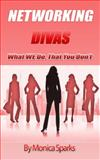 Networking Divas... What WE Do That You Don't, Sparks, Monica and Sparks, Monica, 0985318449