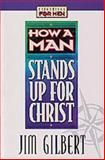 How a Man Stands up for Christ, Jim Gilbert, 1556618441