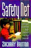 Safety Net : Guiding and Guarding Your Children on the Internet, Britton, Zachary, 1565078446