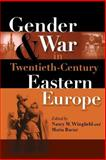 Gender and War in Twentieth-Century Eastern Europe, , 0253218446