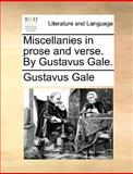Miscellanies in Prose and Verse by Gustavus Gale, Gustavus Gale, 1170408443