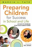 Preparing Children for Success in School and Life : 20 Ways to Increase Your Child's Brain Power, Tate, Marcia L. (LaVerne), 1412988446
