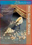 Mini Sugar Shoes, Frances McNaughton, 1844488446