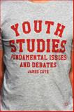 Youth Studies : Fundamental Issues and Debates, Côté, James, 0230368441