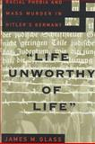 Life Unworthy of Life, James M. Glass, 0465098444