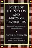 Myth of the Nation and Vision of Revolution : Ideological Polarization in the Twentieth Century, Talmon, Jacob L., 0887388442