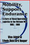 Mobility, Support, Endurance : A Story of Naval Operational Logistics in the Vietnam War, 1965-1968, Hooper, Edwin, 1410208443