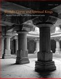 Worldly Gurus and Spiritual Kings : Architecture and Asceticism in Medieval India, Sears, Tamara I., 0300198442