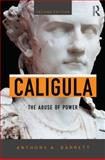 Caligula : The Corruption of Power, Barrett, Anthony A., 0415658446