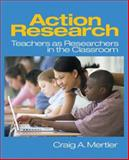 Action Research : Teachers as Researchers in the Classroom, Mertler, Craig A., 0761928448
