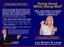 Doing Good While Doing Well? : How Real Estate Investors Provide a Service and Make a Difference, Brown, Lou, 0983928444