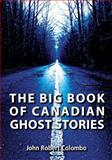 The Big Book of Canadian Ghost Stories, John Robert Colombo, 1550028448