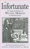 The Infortunate : The Voyage and Adventures of William Moraley, an Indentured Servant, , 027100844X