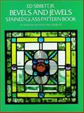 Bevels and Jewels Stained Glass Pattern Book, Ed Sibbett, 0486248445