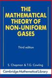 The Mathematical Theory of Non-Uniform Gases : An Account of the Kinetic Theory of Viscosity, Thermal Conduction and Diffusion in Gases, Chapman, Sydney and Cowling, T. G., 052140844X