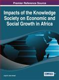 Impacts of the Knowledge Society on Economic and Social Growth in Africa, Lloyd G. Adu Amoah, 1466658444