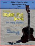 The Beginning Ukulele Fun Book for Young Students, Larry Newman, 1500448443