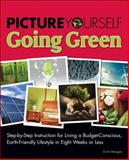 Going Green : Step-by-Step Instruction for Living a Budget-Conscious, Earth-Friendly Lifestyle in Eight Weeks or Less, Morgan, Erinn, 1598638440