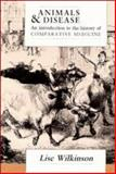 Animals and Disease : An Introduction to the History of Comparative Medicine, Wilkinson, Lise, 0521018447