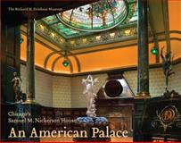 An American Palace : Chicago's Samuel M. Nickerson House, Bagnall, David, 0615478441
