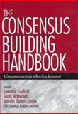 The Consensus Building Handbook : A Comprehensive Guide to Reaching Agreement, Susskind, Lawrence E. and McKearnen, Sarah, 0761908447