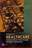 Analysis of Healthcare Interventions that Change Patient Trajectories, Bigelow, James H. and Fonkych, Kateryna, 0833038443