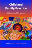 Child and Family Practice : A Relational Perspective, Konrad, Shelley Cohen, 1933478446