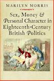 Sex, Money and Personal Character in Eighteenth-Century British Politics, Morris, Marilyn, 0300208456