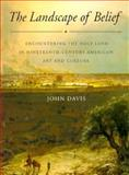 The Landscape of Belief : Encountering the Holy Land in Nineteenth-Century American Art and Culture, Davis, John, 0691058458