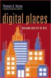 Digital Places : Building Our City of Bits, Horan, Thomas A., 0874208459